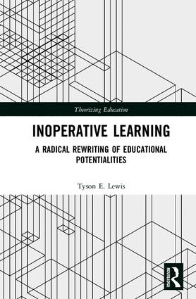 Inoperative Learning: A Radical Rewriting of Educational Potentialities book cover