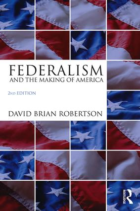Federalism and the Making of America: 2nd Edition (Paperback) book cover
