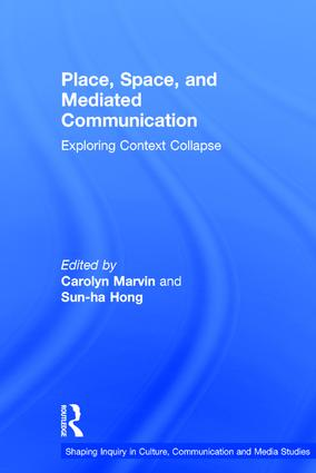 Place, Space, and Mediated Communication: Exploring Context Collapse, 1st Edition (Hardback) book cover