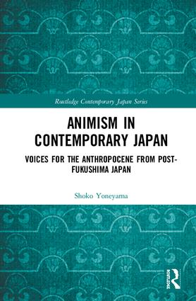 Animism in Contemporary Japan: Voices for the Anthropocene from post-Fukushima Japan book cover