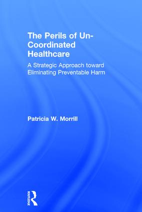 The Perils of Un-Coordinated Healthcare: A Strategic Approach toward Eliminating Preventable Harm, 1st Edition (Hardback) book cover