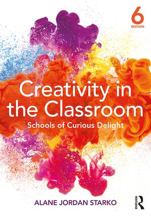 Creativity in the Classroom: Schools of Curious Delight, 6th Edition (Paperback) book cover