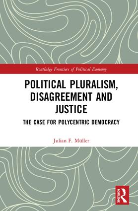 Political Pluralism, Disagreement and Justice: The Case for Polycentric Democracy book cover