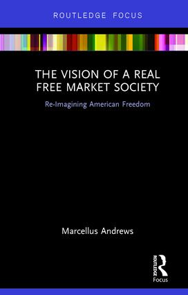 The Vision of a Real Free Market Society: Re-Imagining American Freedom, 1st Edition (Hardback) book cover