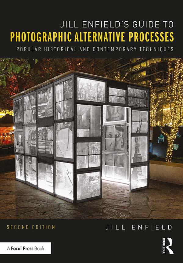 Jill Enfield's Guide to Photographic Alternative Processes: Popular Historical and Contemporary Techniques book cover