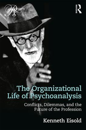 The Organizational Life of Psychoanalysis: Conflicts, Dilemmas, and the Future of the Profession, 1st Edition (Paperback) book cover