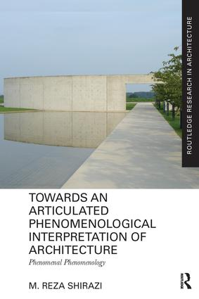 Towards an Articulated Phenomenological Interpretation of Architecture: Phenomenal Phenomenology, 1st Edition (Paperback) book cover