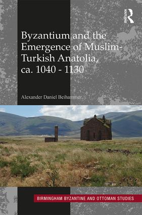 Byzantium and the Emergence of Muslim-Turkish Anatolia, ca. 1040-1130: 1st Edition (e-Book) book cover