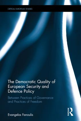 The Democratic Quality of European Security and Defence Policy: Between Practices of Governance and Practices of Freedom book cover