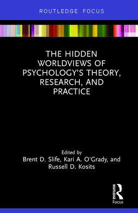 The Hidden Worldviews of Psychology's Theory, Research, and Practice: 1st Edition (Hardback) book cover