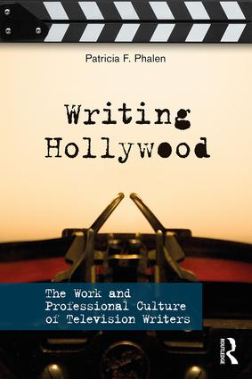 Writing Hollywood: The Work and Professional Culture of Television Writers book cover