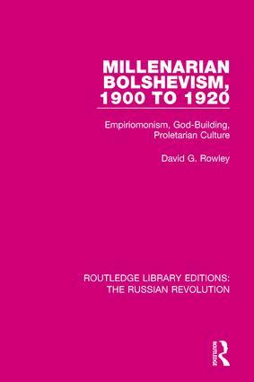 Millenarian Bolshevism 1900-1920: Empiriomonism, God-Building, Proletarian Culture book cover
