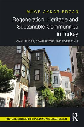 Regeneration, Heritage and Sustainable Communities in Turkey: Challenges, Complexities and Potentials book cover