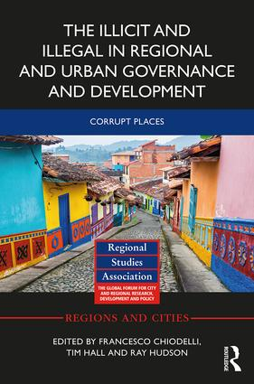 The Illicit and Illegal in Regional and Urban Governance and Development: Corrupt Places, 1st Edition (Hardback) book cover