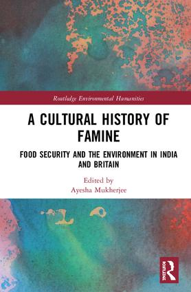 A Cultural History of Famine: Food Security and the Environment in India and Britain book cover