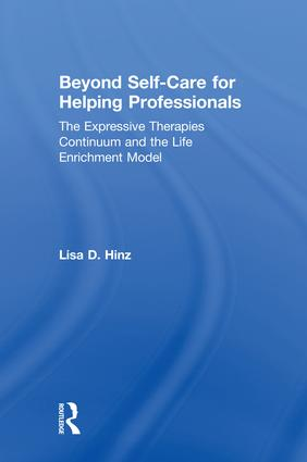 Beyond Self-Care for Helping Professionals: The Expressive Therapies Continuum and the Life Enrichment Model, 1st Edition (Hardback) book cover