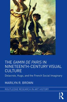 The Gamin de Paris in Nineteenth-Century Visual Culture: Delacroix, Hugo, and the French Social Imaginary, 1st Edition (Hardback) book cover