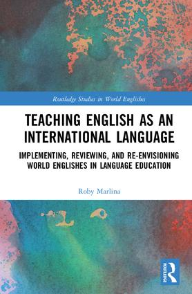 Teaching English as an International Language: Implementing, Reviewing, and Re-Envisioning World Englishes in Language Education, 1st Edition (Paperback) book cover