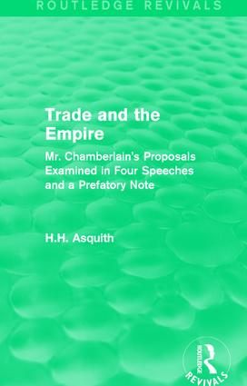 Routledge Revivals: Trade and the Empire (1903): Mr. Chamberlain's Proposals Examined in Four Speeches and a Prefatory Note book cover