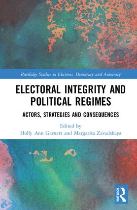 Electoral Integrity and Political Regimes: Actors, Strategies and Consequences (Hardback) book cover