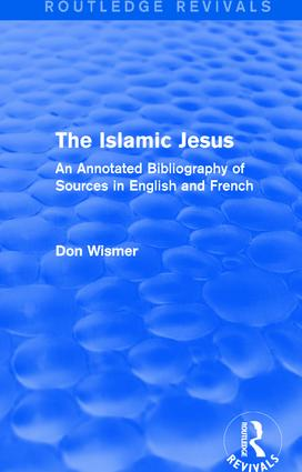 Routledge Revivals: The Islamic Jesus (1977): An Annotated Bibliography of Sources in English and French, 1st Edition (Paperback) book cover