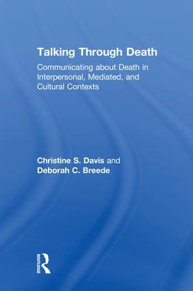 Talking Through Death: Communicating about Death in Interpersonal, Mediated, and Cultural Contexts, 1st Edition (Hardback) book cover