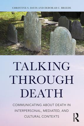 Talking Through Death: Communicating about Death in Interpersonal, Mediated, and Cultural Contexts book cover