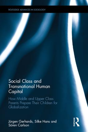 Social Class and Transnational Human Capital: How Middle and Upper Class Parents Prepare Their Children for Globalization, 1st Edition (Hardback) book cover