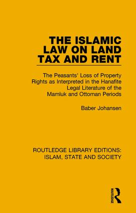 The Islamic Law on Land Tax and Rent: The Peasants' Loss of Property Rights as Interpreted in the Hanafite Legal Literature of the Mamluk and Ottoman Periods book cover