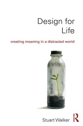 Design for Life: Creating Meaning in a Distracted World, 1st Edition (Hardback) book cover
