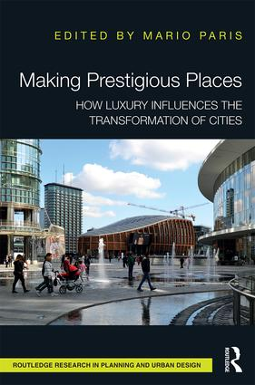 Making Prestigious Places: How Luxury Influences the Transformation of Cities, 1st Edition (Hardback) book cover