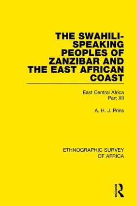 The Swahili-Speaking Peoples of Zanzibar and the East African Coast (Arabs, Shirazi and Swahili): East Central Africa Part XII book cover