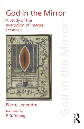 Pierre Legendre Lessons III God in the Mirror: A Study of the Institution of Images book cover