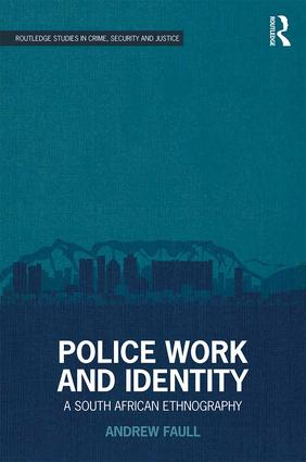 Police Work and Identity: A South African Ethnography, 1st Edition (Hardback) book cover