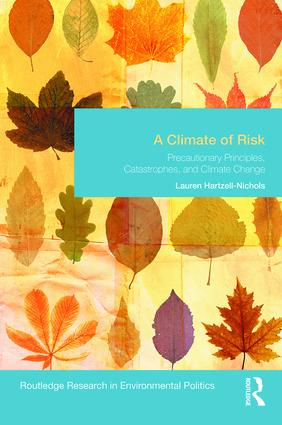A Climate of Risk: Precautionary Principles, Catastrophes, and Climate Change, 1st Edition (Hardback) book cover