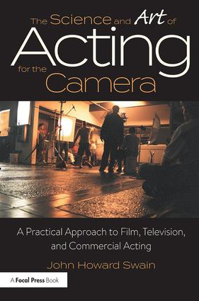 The Science and Art of Acting for the Camera: A Practical Approach to Film, Television, and Commercial Acting, 1st Edition (Paperback) book cover