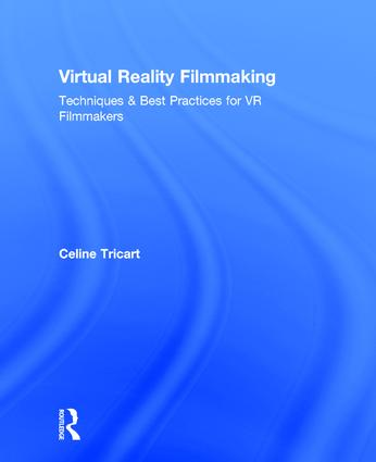 Virtual Reality Filmmaking: Techniques & Best Practices for VR Filmmakers book cover