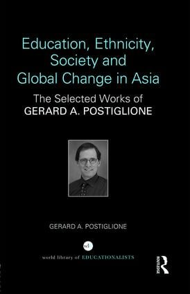 Education, Ethnicity, Society and Global Change in Asia: The Selected Works of Gerard A. Postiglione book cover