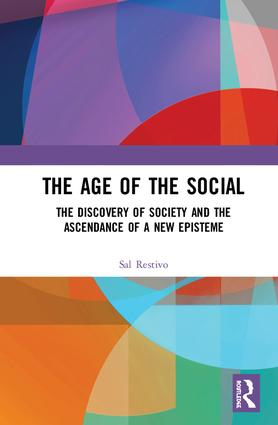 The Age of the Social: The Discovery of Society and The Ascendance of a New Episteme, 1st Edition (e-Book) book cover