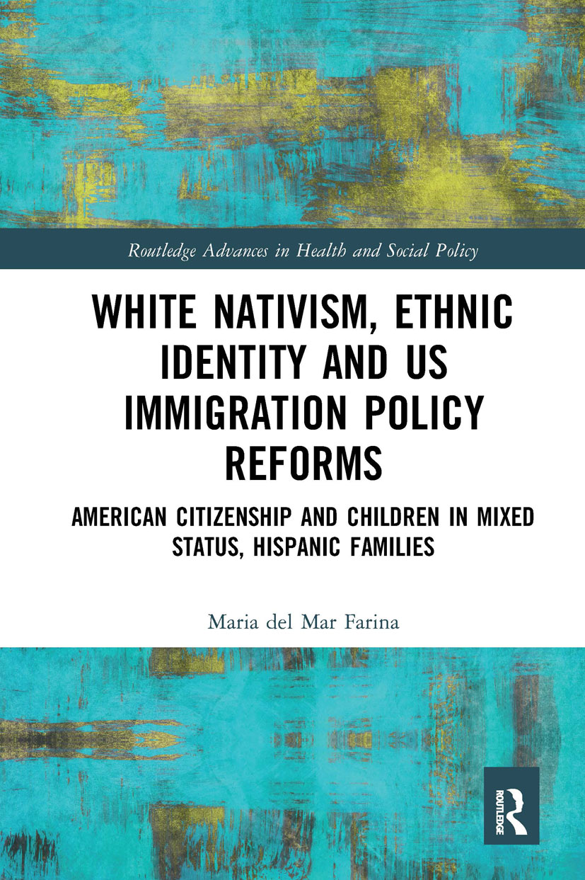White Nativism, Ethnic Identity and US Immigration Policy Reforms: American Citizenship and Children in Mixed Status, Hispanic Families book cover