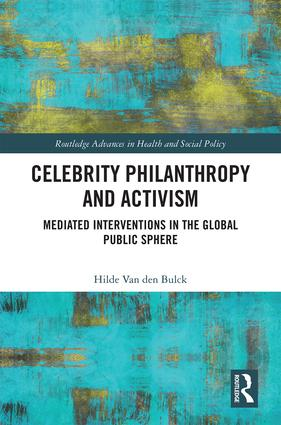 Celebrity Philanthropy and Activism: Mediated Interventions in the Global Public Sphere, 1st Edition (Hardback) book cover