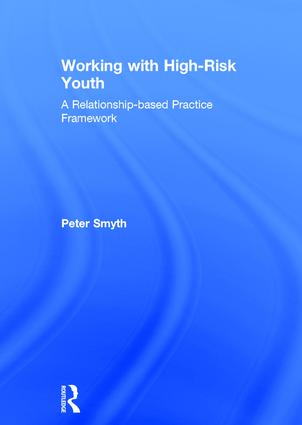 Working with High-Risk Youth: A Relationship-based Practice Framework, 1st Edition (Hardback) book cover