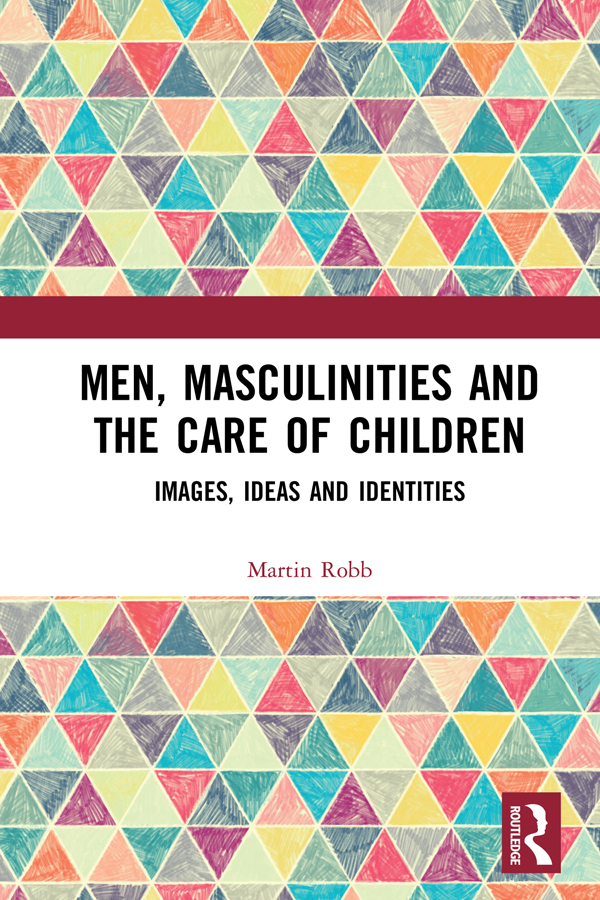 Men, Masculinities and the Care of Children: Images, Ideas and Identities book cover
