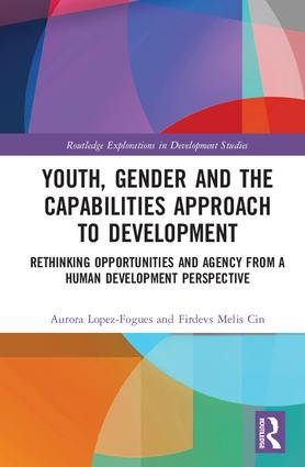 Youth, Gender and the Capabilities Approach to Development: Rethinking Opportunities and Agency from a Human Development Perspective book cover