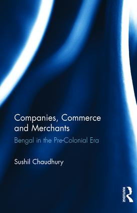 Companies, Commerce and Merchants: Bengal in the Pre-Colonial Era, 1st Edition (Hardback) book cover