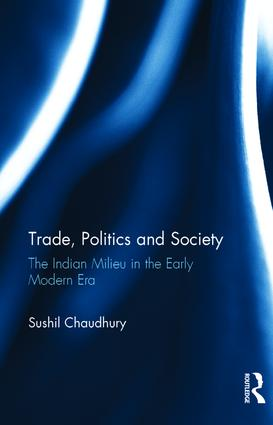 Trade, Politics and Society: The Indian Milieu in the Early Modern Era, 1st Edition (e-Book) book cover