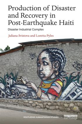 Production of Disaster and Recovery in Post-Earthquake Haiti: Disaster Industrial Complex book cover