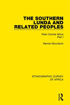 The Southern Lunda and Related Peoples (Northern Rhodesia, Belgian Congo, Angola): West Central Africa Part I book cover