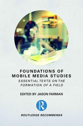 Foundations of Mobile Media Studies: Essential Texts on the Formation of a Field book cover
