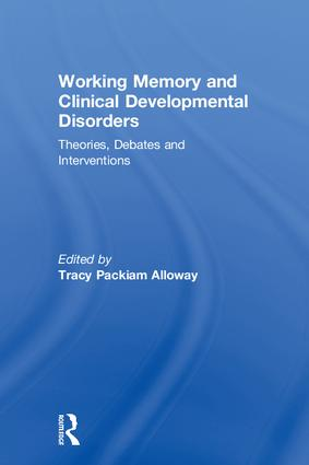Working Memory and Clinical Developmental Disorders: Theories, Debates and Interventions, 1st Edition (Hardback) book cover
